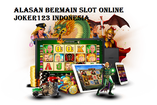 Alasan Bermain Slot Online Joker123 Indonesia